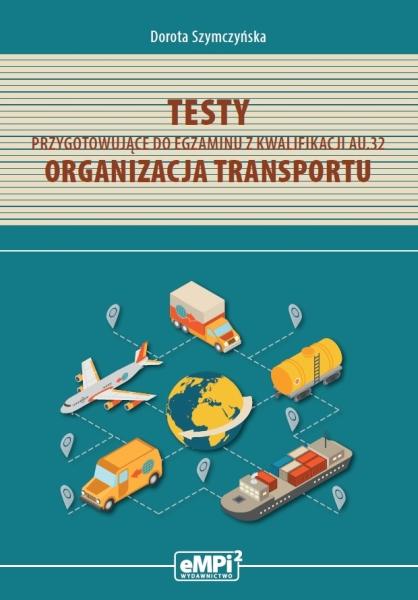 Testy przygotowujące do egzaminu z kwalifikacji AU.32. Organizacja transportu