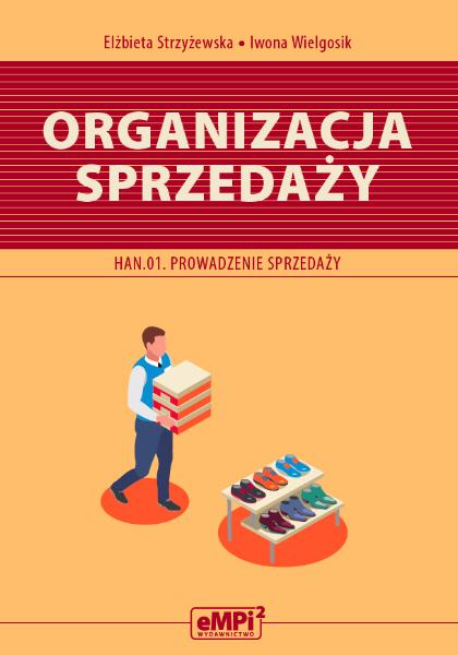 Organizacja sprzedaży. Kwalifikacja HAN.01. Prowadzenie sprzedaży – podręcznik
