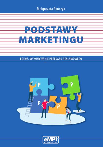 Podstawy marketingu – podręcznik do kwalifikacji PGF.07. Wykonywanie przekazu reklamowego