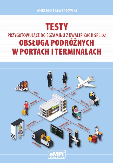 Testy przygotowujące do egzaminu z kwalifikacji SPL.02 Obsługa podróżnych w portach i terminalach