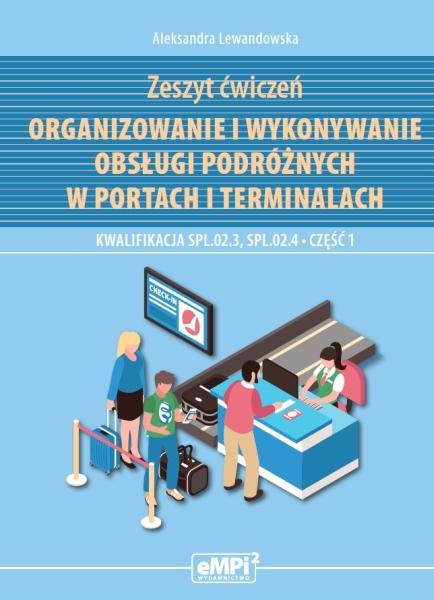 Organizowanie i wykonywanie obsługi podróżnych w portach i terminalach. Kwalifikacja SPL.02.3 i SPL.02.4. Część 1 – zeszyt ćwiczeń
