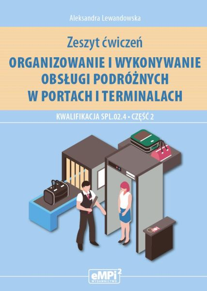 Organizowanie i wykonywanie obsługi podróżnych w portach i terminalach. Kwalifikacja SPL.02.4. Część 2 – zeszyt ćwiczeń
